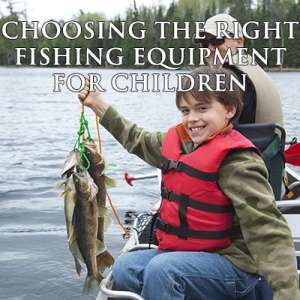 Choosing the right fishing equipment for children