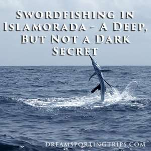 Swordfishing in Islamorada - A Deep, But Not a Dark Secret