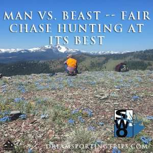 Man vs. Beast -- Fair Chase Hunting at Its Best